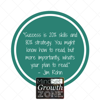 _Success is 20% skills and 80% strategy. You might know how to read, but what's your plan to read._- Jim Rohn